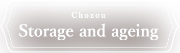 Chozou「Storage and ageing」